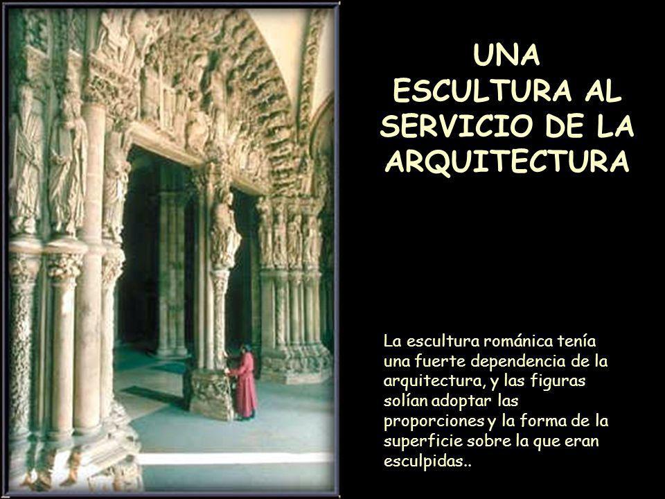 Mª Victoria Landa UNA ESCULTURA AL SERVICIO DE LA ARQUITECTURA La escultura románica tenía una fuerte dependencia de la arquitectura, y las figuras so