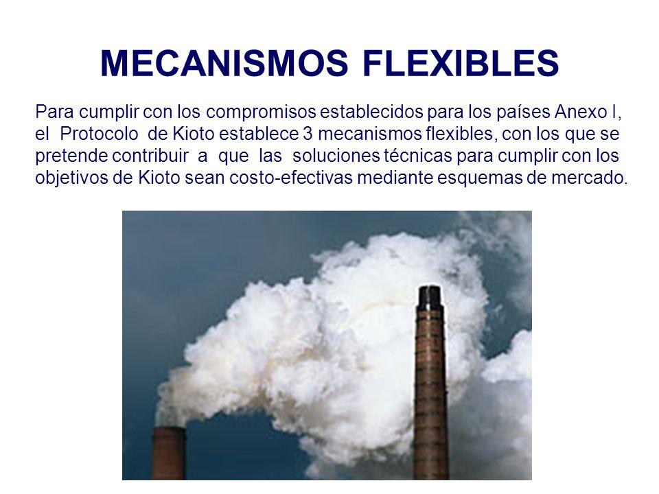 MECANISMOS FLEXIBLES Para cumplir con los compromisos establecidos para los países Anexo I, el Protocolo de Kioto establece 3 mecanismos flexibles, co