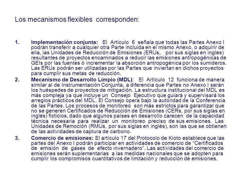 Los mecanismos flexibles corresponden: 1.Implementación conjunta: El Artículo 6 señala que todas las Partes Anexo I podrán transferir a cualquier otra Parte incluida en el mismo Anexo, o adquirir de ella, las Unidades de Reducción de Emisiones (ERUs, por sus siglas en inglés) resultantes de proyectos encaminados a reducir las emisiones antropogénicas de GEIs por las fuentes ó incrementar la absorción antropogénica por los sumideros.