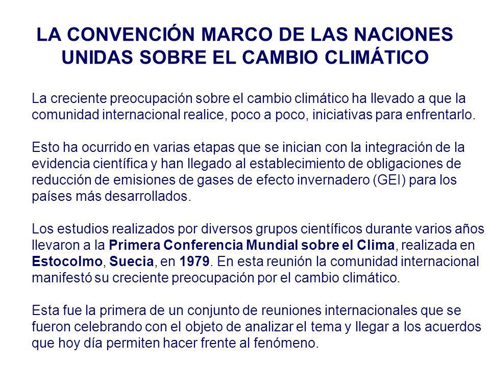 LA CONVENCIÓN MARCO DE LAS NACIONES UNIDAS SOBRE EL CAMBIO CLIMÁTICO La creciente preocupación sobre el cambio climático ha llevado a que la comunidad internacional realice, poco a poco, iniciativas para enfrentarlo.