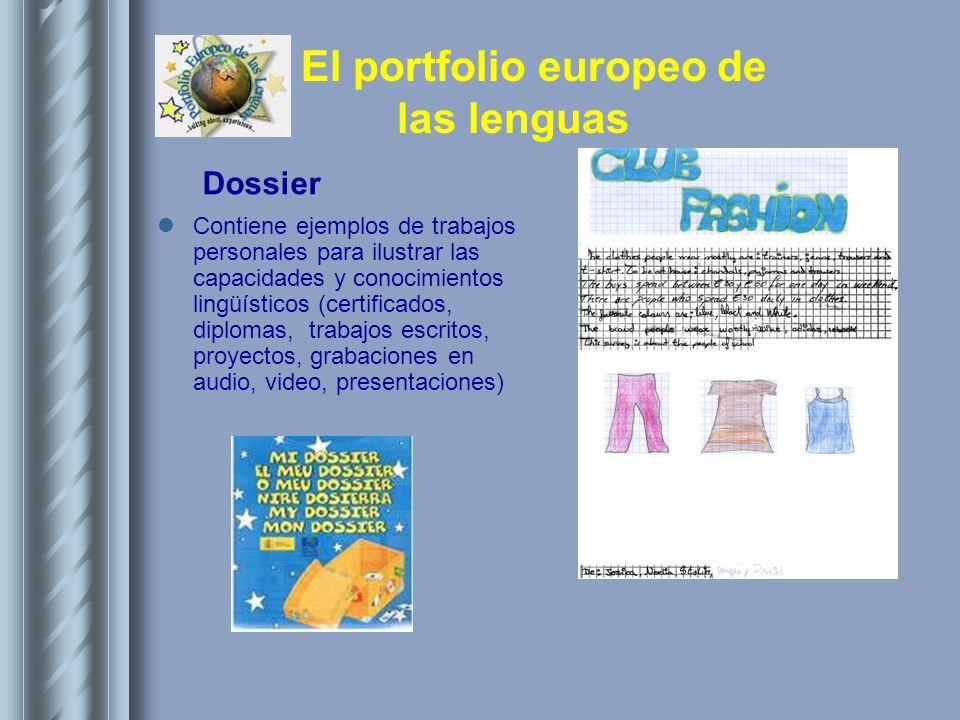 El portfolio europeo de las lenguas Contiene ejemplos de trabajos personales para ilustrar las capacidades y conocimientos lingüísticos (certificados,