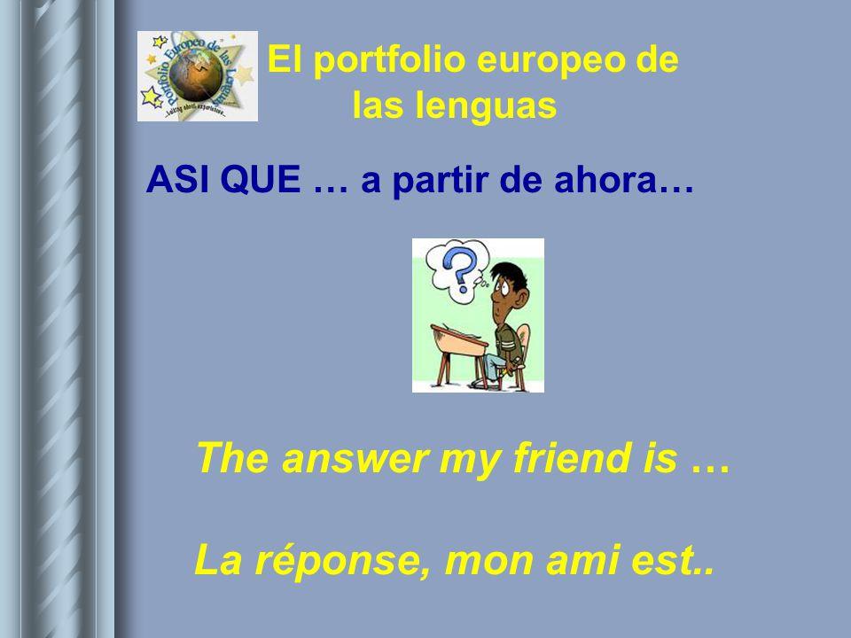 ASI QUE … a partir de ahora… The answer my friend is … La réponse, mon ami est..