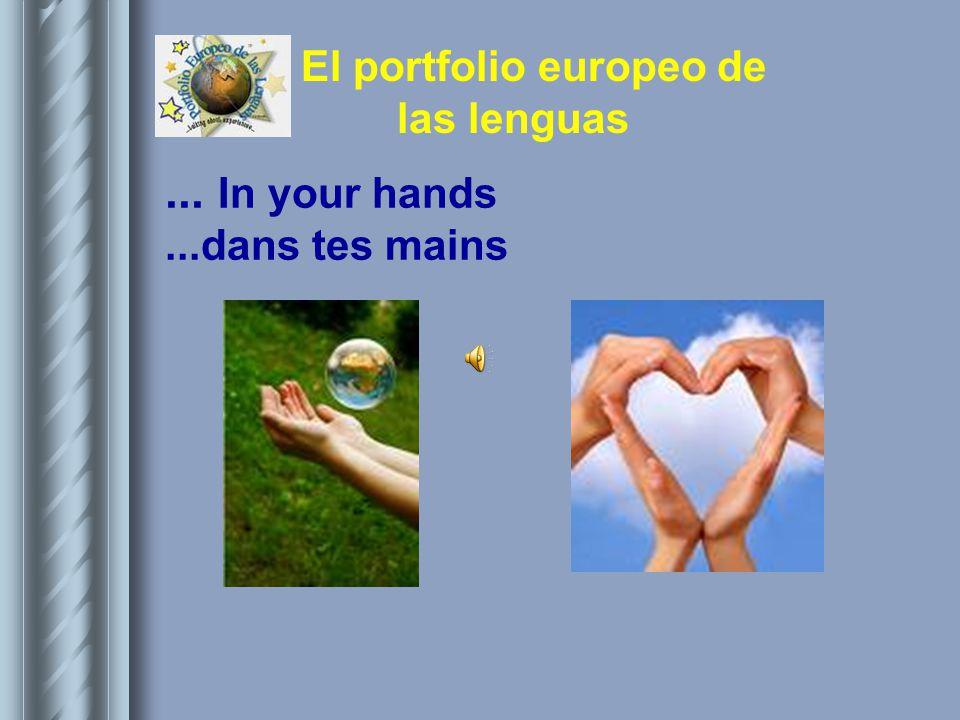El portfolio europeo de las lenguas... In your hands...dans tes mains