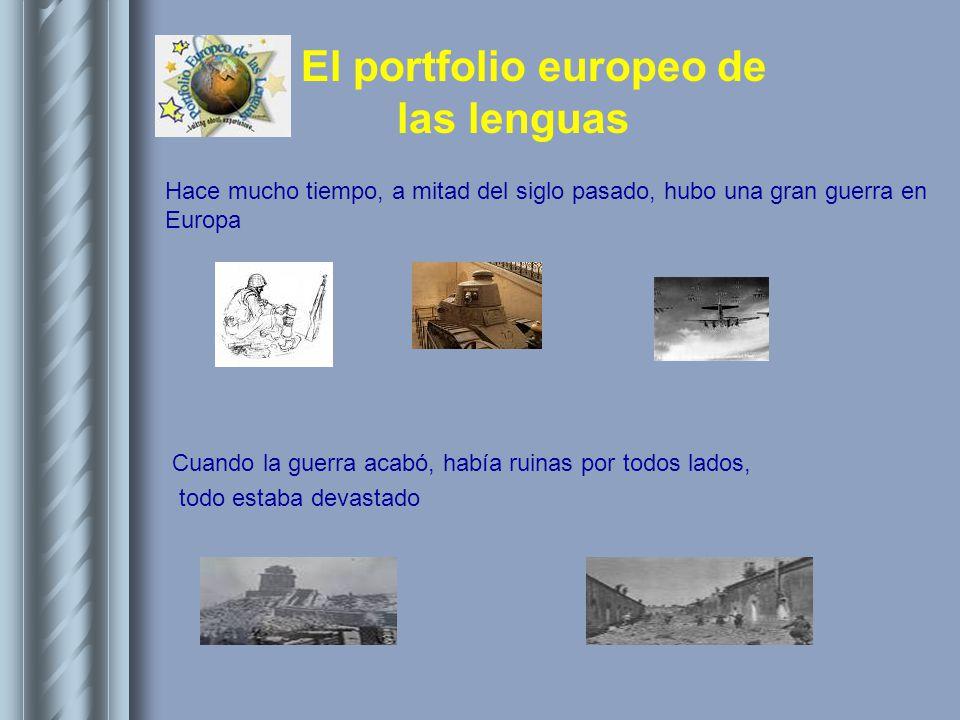 El portfolio europeo de las lenguas Hace mucho tiempo, a mitad del siglo pasado, hubo una gran guerra en Europa Cuando la guerra acabó, había ruinas p
