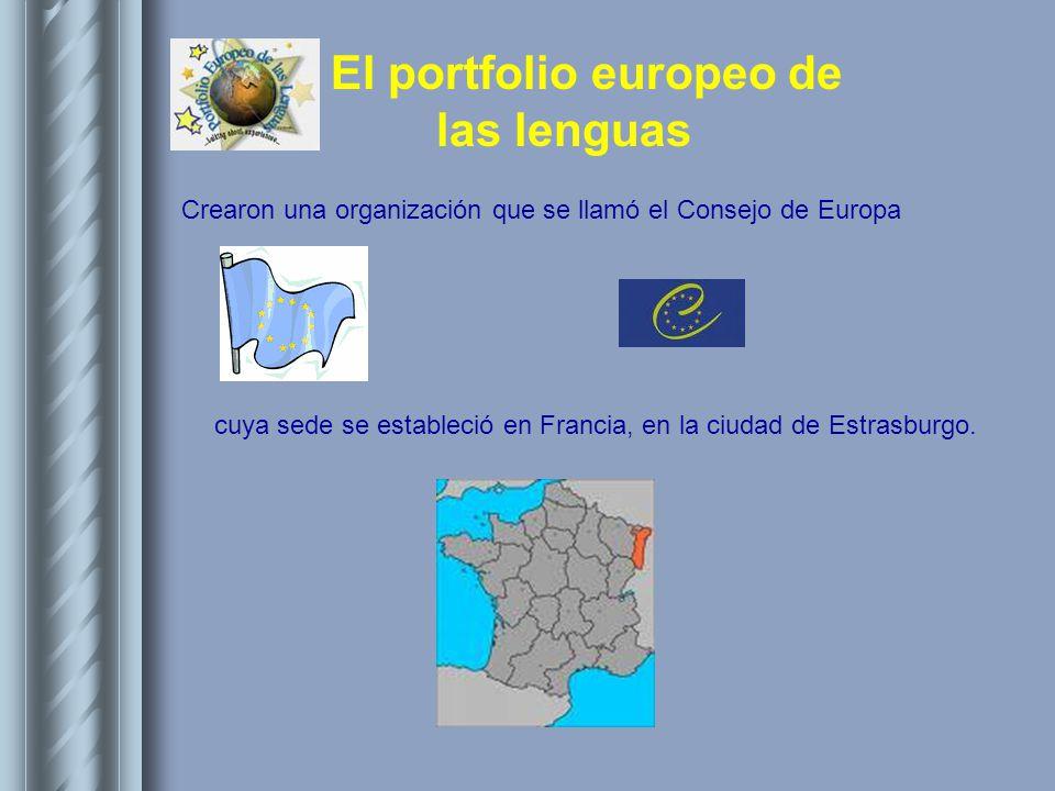 El portfolio europeo de las lenguas Entre otros proyectos, pensaron que sería muy positivo que las personas aprendieran las lenguas de los demás Con esta idea y para unificar los criterios y las certificaciones se creo el MARCO COMUN EUROPEO DE LAS LENGUAS.