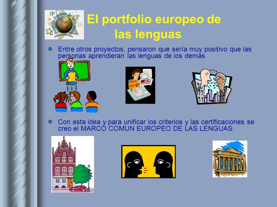 El portfolio europeo de las lenguas Entre otros proyectos, pensaron que sería muy positivo que las personas aprendieran las lenguas de los demás Con e