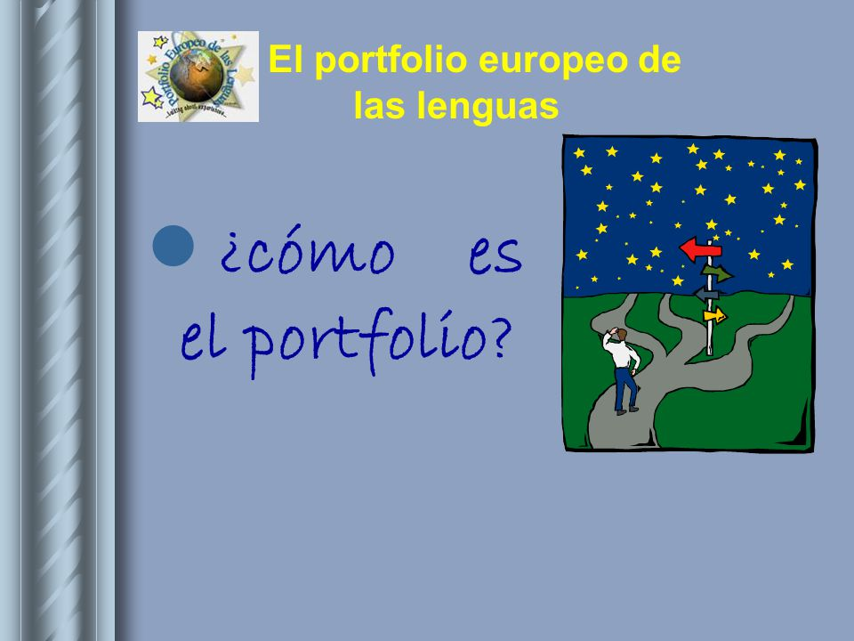 El portfolio europeo de las lenguas C2: MAESTRÍA C1: DOMINIO OPERATIVO B2: AVANZADO B1: UMBRAL A2: PLATAFORMA A1: ACCESO 6 NIVELES DE COMPETENCIA