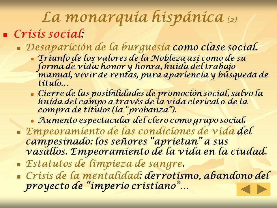 Crisis social: Desaparición de la burguesía como clase social. Triunfo de los valores de la Nobleza así como de su forma de vida: honor y honra, huida
