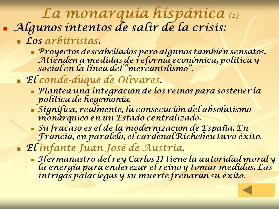 La monarquía hispánica (2) Algunos intentos de salir de la crisis: Los arbitristas. Proyectos descabellados pero algunos también sensatos. Atienden a