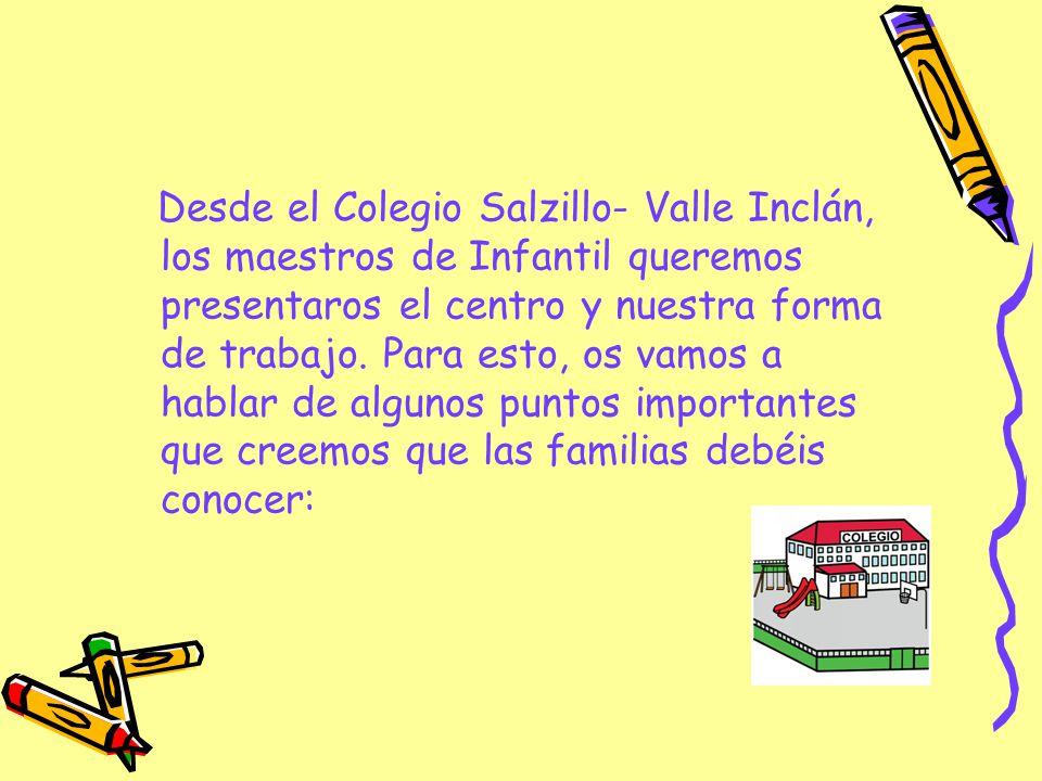 Desde el Colegio Salzillo- Valle Inclán, los maestros de Infantil queremos presentaros el centro y nuestra forma de trabajo. Para esto, os vamos a hab