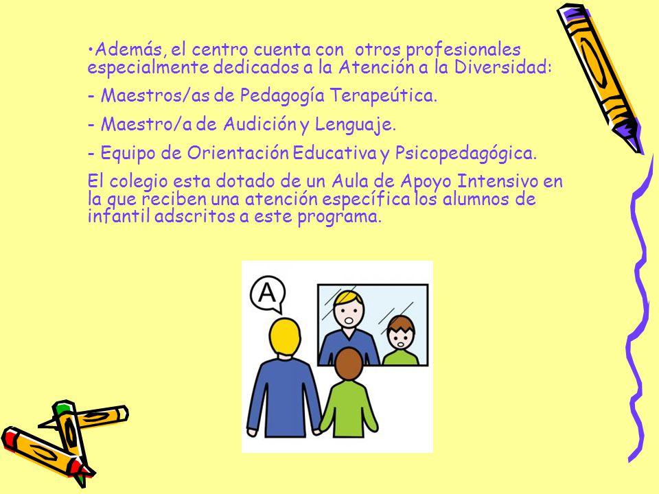 Además, el centro cuenta con otros profesionales especialmente dedicados a la Atención a la Diversidad: - Maestros/as de Pedagogía Terapeútica. - Maes