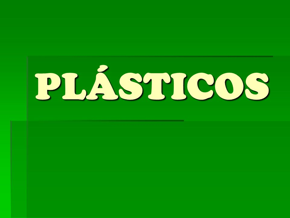 -Propiedades y características Propiedades y característicasPropiedades y características -Principales tipos de plásticos Principales tipos de plásticosPrincipales tipos de plásticosPLÁSTICOS