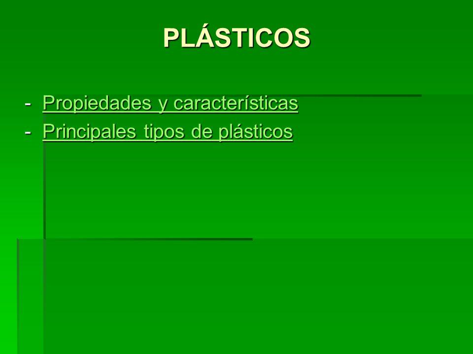 PLÁSTICOS Material plástico es aquel que es capaz de ser modelado mediante pequeños esfuerzos a temperaturas relativamente bajas.