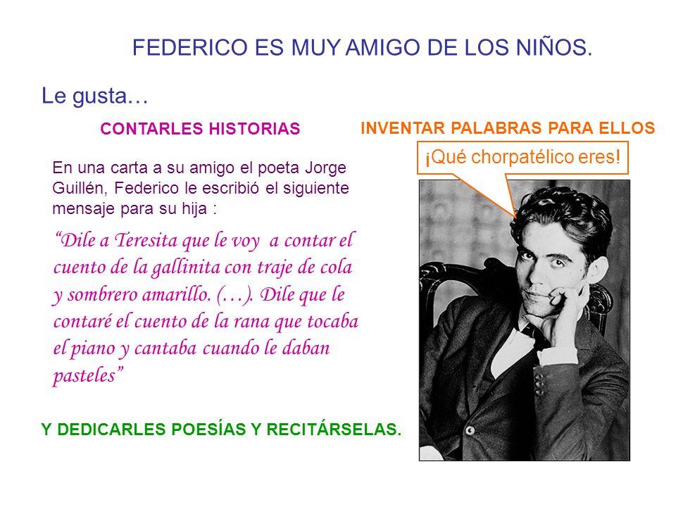 FEDERICO ES MUY AMIGO DE LOS NIÑOS. En una carta a su amigo el poeta Jorge Guillén, Federico le escribió el siguiente mensaje para su hija : Dile a Te