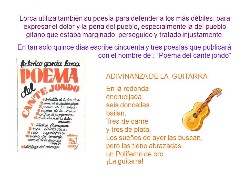 En tan solo quince días escribe cincuenta y tres poesías que publicará con el nombre de : Poema del cante jondo Lorca utiliza también su poesía para d