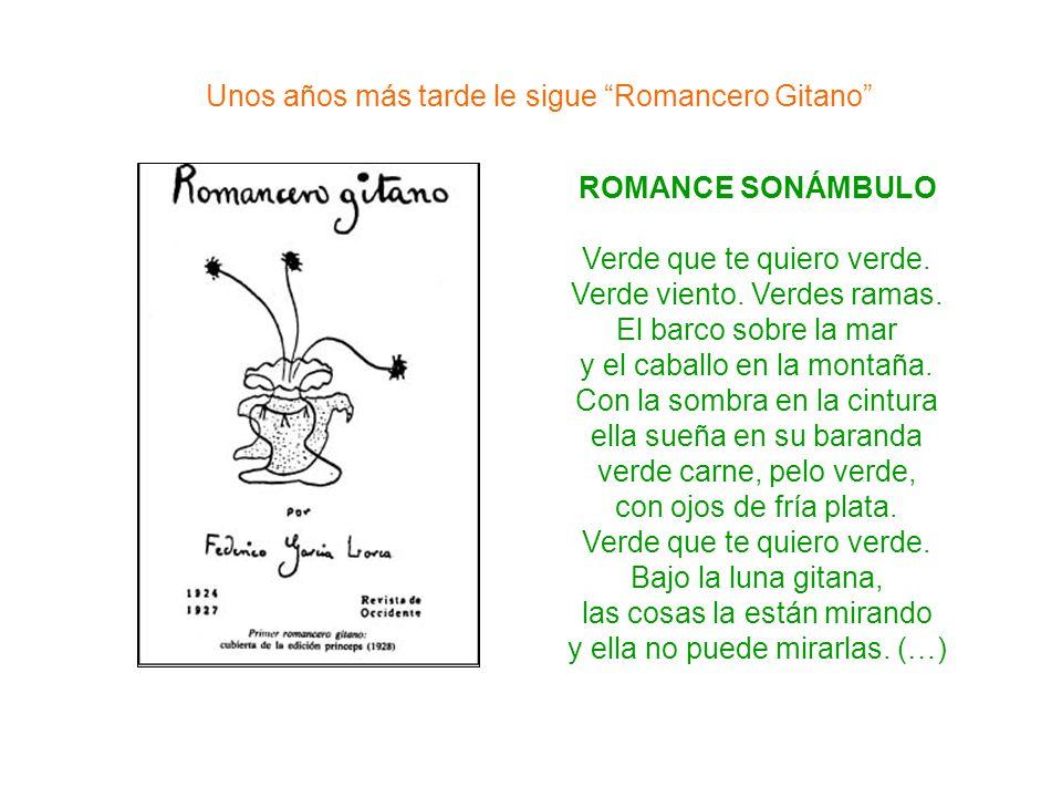 Unos años más tarde le sigue Romancero Gitano ROMANCE SONÁMBULO Verde que te quiero verde. Verde viento. Verdes ramas. El barco sobre la mar y el caba