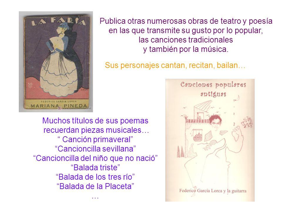Publica otras numerosas obras de teatro y poesía en las que transmite su gusto por lo popular, las canciones tradicionales y también por la música. Su
