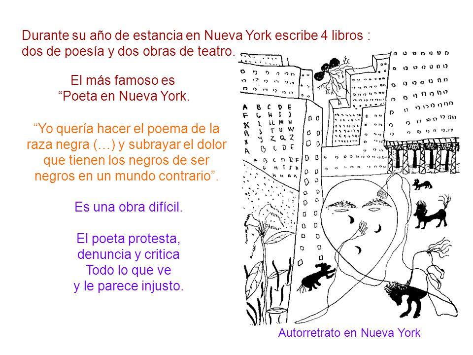 Durante su año de estancia en Nueva York escribe 4 libros : dos de poesía y dos obras de teatro. Autorretrato en Nueva York El más famoso es Poeta en