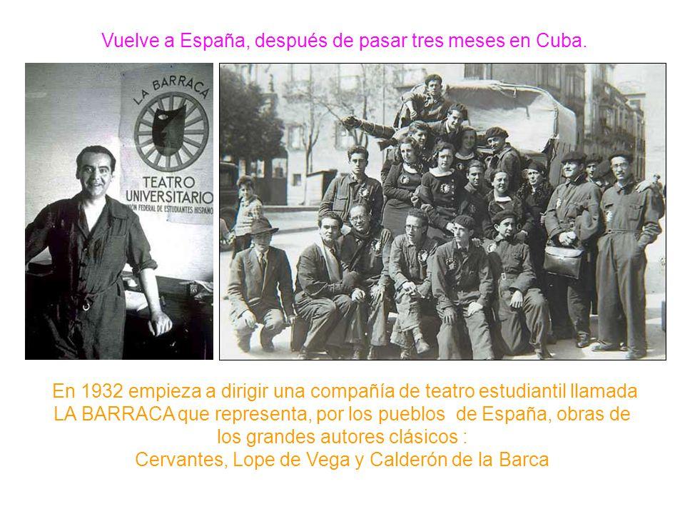 Vuelve a España, después de pasar tres meses en Cuba. En 1932 empieza a dirigir una compañía de teatro estudiantil llamada LA BARRACA que representa,
