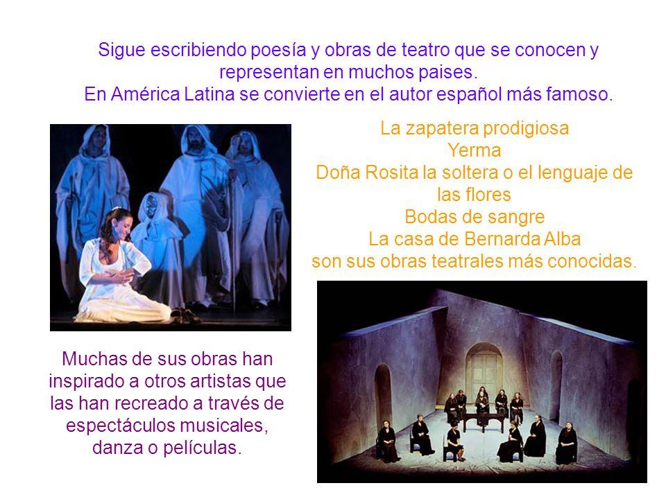 Sigue escribiendo poesía y obras de teatro que se conocen y representan en muchos paises. En América Latina se convierte en el autor español más famos