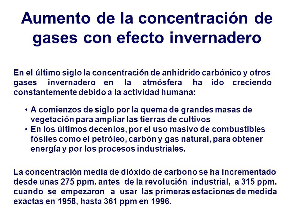 Aumento de la concentración de gases con efecto invernadero En el último siglo la concentración de anhídrido carbónico y otros gases invernadero en la
