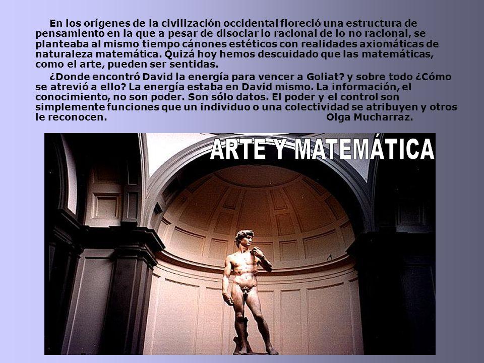 En los orígenes de la civilización occidental floreció una estructura de pensamiento en la que a pesar de disociar lo racional de lo no racional, se planteaba al mismo tiempo cánones estéticos con realidades axiomáticas de naturaleza matemática.