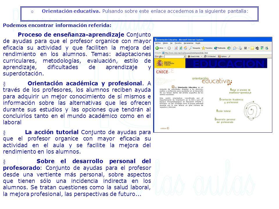 o Orientación educativa. Pulsando sobre este enlace accedemos a la siguiente pantalla: Podemos encontrar información referida: Proceso de enseñanza-ap