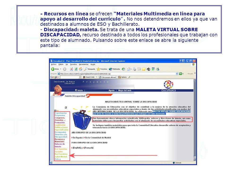 - Recursos en línea se ofrecen Materiales Multimedia en línea para apoyo al desarrollo del currículo. No nos detendremos en ellos ya que van destinado