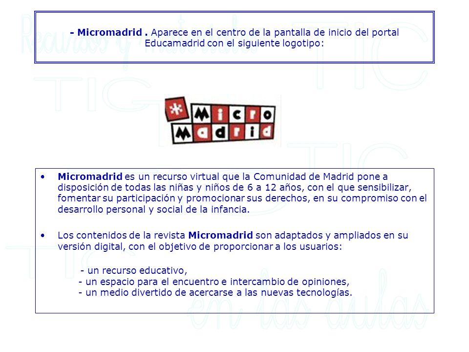 - Micromadrid. Aparece en el centro de la pantalla de inicio del portal Educamadrid con el siguiente logotipo: Micromadrid es un recurso virtual que l