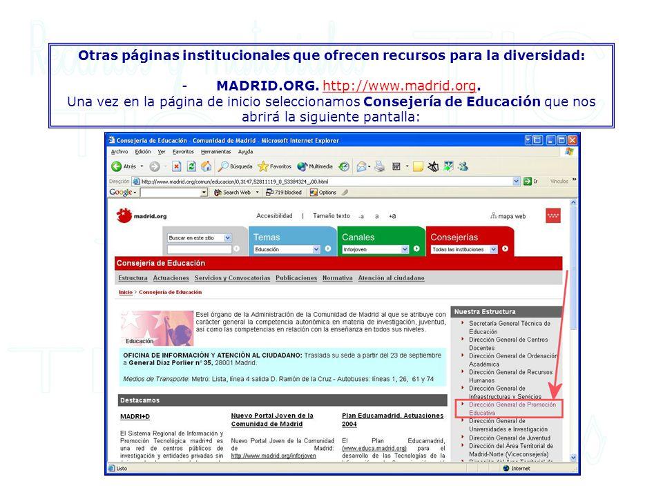 Otras páginas institucionales que ofrecen recursos para la diversidad: - MADRID.ORG. http://www.madrid.org. Una vez en la página de inicio seleccionam