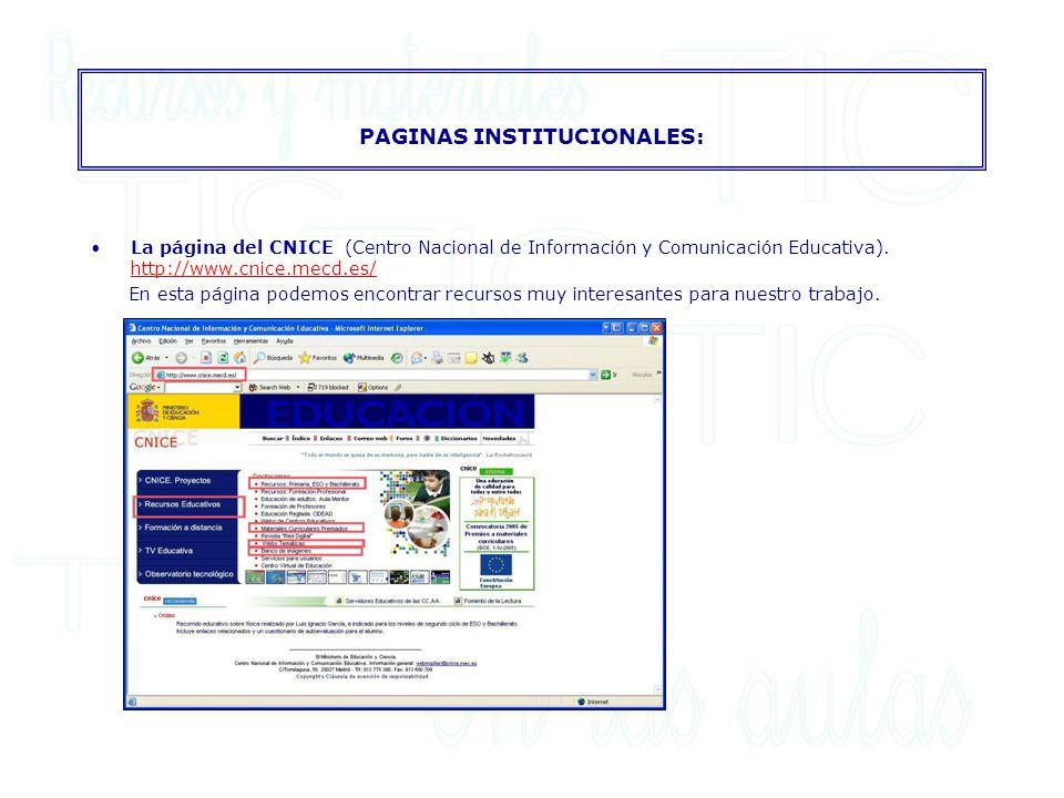 PAGINAS INSTITUCIONALES: La página del CNICE (Centro Nacional de Información y Comunicación Educativa). http://www.cnice.mecd.es/ http://www.cnice.mec