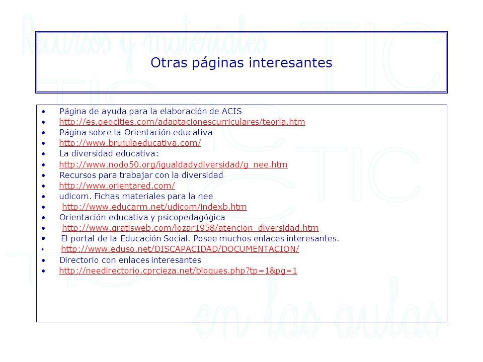 Otras páginas interesantes Página de ayuda para la elaboración de ACIS http://es.geocities.com/adaptacionescurriculares/teoria.htm Página sobre la Ori