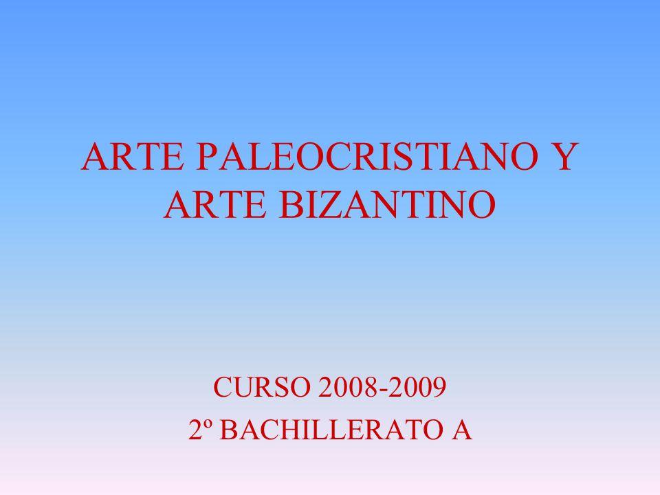 ARTE PALEOCRISTIANO Y ARTE BIZANTINO CURSO 2008-2009 2º BACHILLERATO A