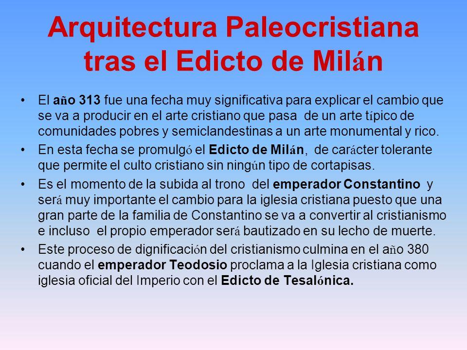 Arquitectura Paleocristiana tras el Edicto de Mil á n El a ñ o 313 fue una fecha muy significativa para explicar el cambio que se va a producir en el