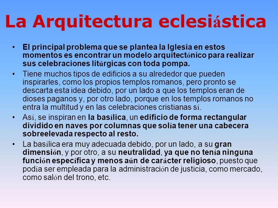 La Arquitectura eclesi á stica El principal problema que se plantea la Iglesia en estos momentos es encontrar un modelo arquitect ó nico para realizar
