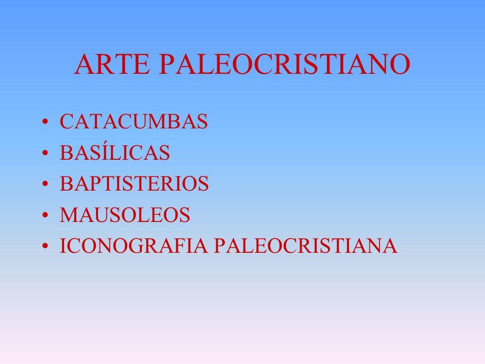 ARTE PALEOCRISTIANO CATACUMBAS BASÍLICAS BAPTISTERIOS MAUSOLEOS ICONOGRAFIA PALEOCRISTIANA