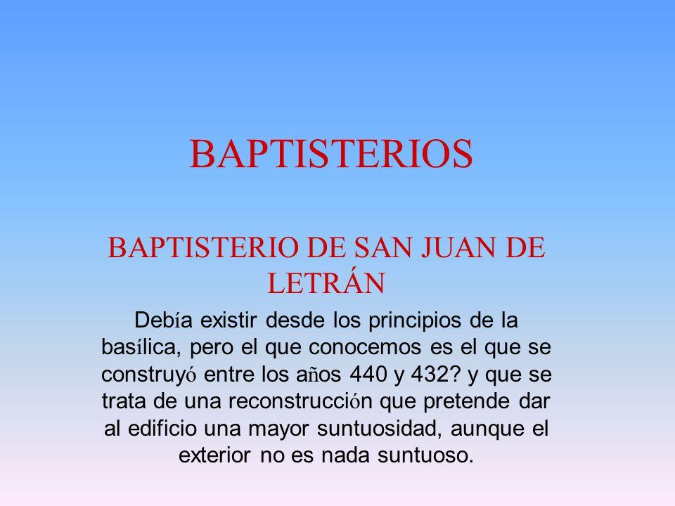 BAPTISTERIO DE SAN JUAN DE LETRÁN Deb í a existir desde los principios de la bas í lica, pero el que conocemos es el que se construy ó entre los a ñ o