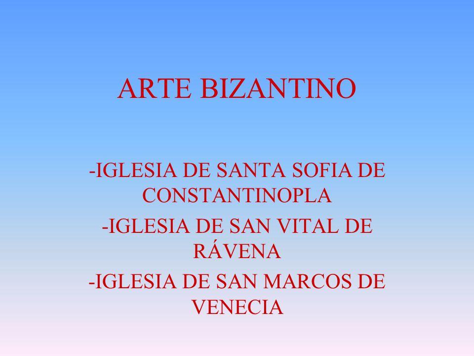 ARTE BIZANTINO -IGLESIA DE SANTA SOFIA DE CONSTANTINOPLA -IGLESIA DE SAN VITAL DE RÁVENA -IGLESIA DE SAN MARCOS DE VENECIA
