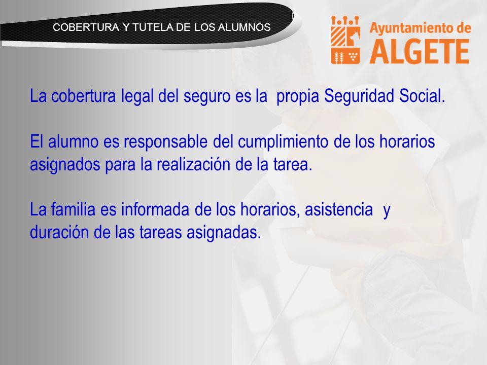 COBERTURA Y TUTELA DE LOS ALUMNOS La cobertura legal del seguro es la propia Seguridad Social.