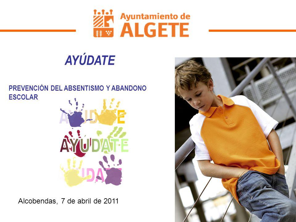 AYÚDATE PREVENCIÓN DEL ABSENTISMO Y ABANDONO ESCOLAR Alcobendas, 7 de abril de 2011