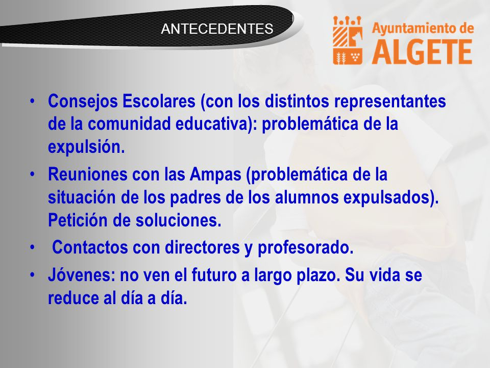 ANTECEDENTES Consejos Escolares (con los distintos representantes de la comunidad educativa): problemática de la expulsión.