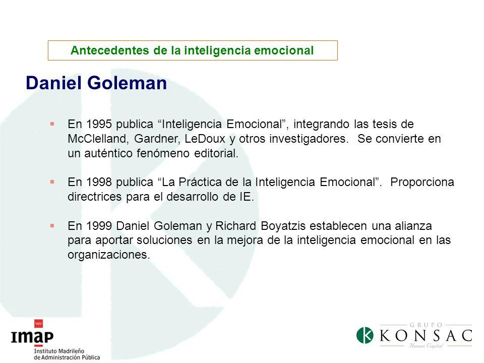 Daniel Goleman En 1995 publica Inteligencia Emocional, integrando las tesis de McClelland, Gardner, LeDoux y otros investigadores. Se convierte en un