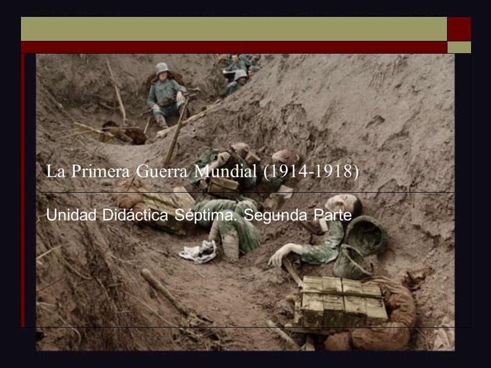 La Primera Guerra Mundial (1914-1918) Unidad Didáctica Séptima. Segunda Parte