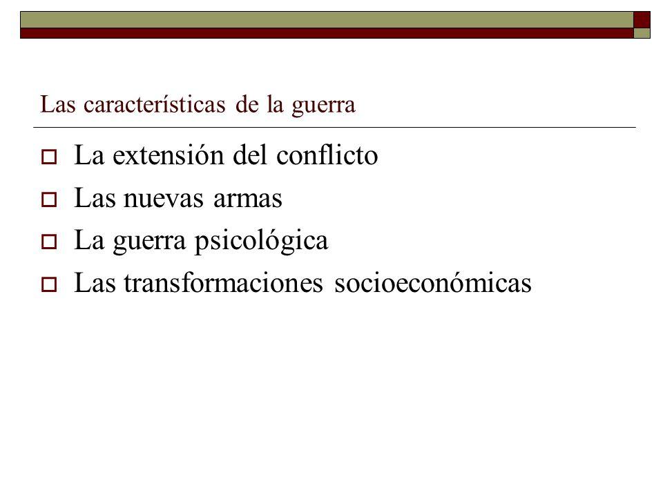 Las características de la guerra La extensión del conflicto Las nuevas armas La guerra psicológica Las transformaciones socioeconómicas
