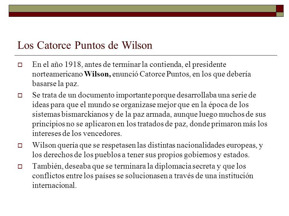 Los Catorce Puntos de Wilson En el año 1918, antes de terminar la contienda, el presidente norteamericano Wilson, enunció Catorce Puntos, en los que d