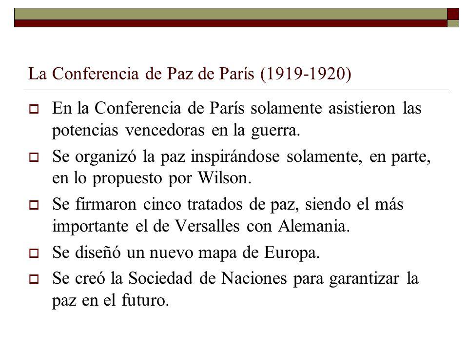 La Conferencia de Paz de París (1919-1920) En la Conferencia de París solamente asistieron las potencias vencedoras en la guerra. Se organizó la paz i