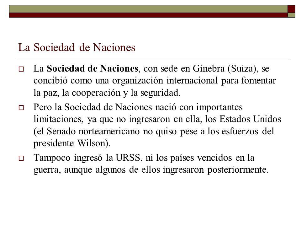 La Sociedad de Naciones La Sociedad de Naciones, con sede en Ginebra (Suiza), se concibió como una organización internacional para fomentar la paz, la