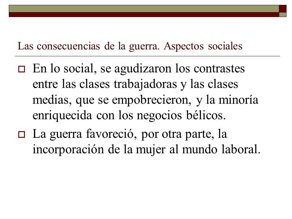 Las consecuencias de la guerra. Aspectos sociales En lo social, se agudizaron los contrastes entre las clases trabajadoras y las clases medias, que se