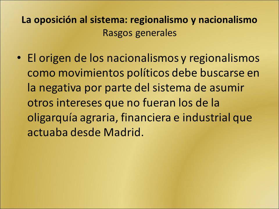 La oposición al sistema: regionalismo y nacionalismo Rasgos generales El origen de los nacionalismos y regionalismos como movimientos políticos debe b