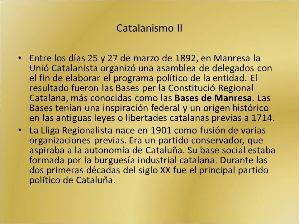 Catalanismo II Entre los días 25 y 27 de marzo de 1892, en Manresa la Unió Catalanista organizó una asamblea de delegados con el fin de elaborar el pr